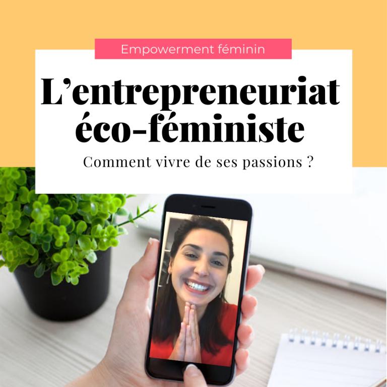 L'entrepreneuriat éco-féministe : comment vivre de ses passions ?